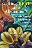 img - for Getting REAL About Alzheimer's: Rementia Through Engagement, Assistance, and Love book / textbook / text book