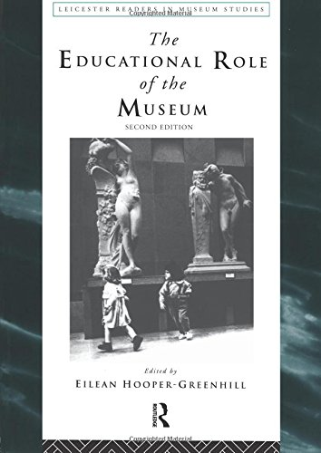 The Educational Role of the Museum (Leicester Readers in Museum Studies)