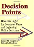 Decision Points: Boolean Logic for Computer Users and Beginning Online Searching