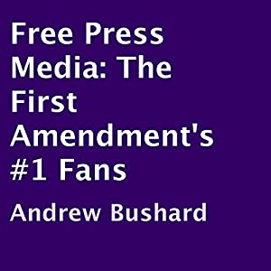 Free Press Media: The First Amendment's #1 Fans | [Andrew Bushard]