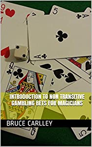 Introduction to Non Transitive Gambling Bets for Magicians