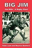 Big Jim: Jim Mills - A Rugby Giant Peter Lush