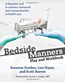 Bedside Manners: Play and Workbook (The Culture and Politics of Health Care Work) (0801478928) by Gordon, Suzanne