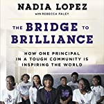 The Bridge to Brilliance: How One Principal in a Tough Community Is Inspiring the World | Nadia Lopez,Rebecca Paley