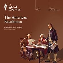 The American Revolution Lecture Auteur(s) :  The Great Courses Narrateur(s) : Professor Allen C. Guelzo