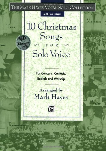 10 Christmas Songs for Solo Voice for Concerts, Contests, Recitals and Worship: Medium High Voice (Book & CD) (The M
