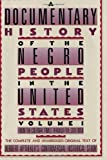 A Documentary History of the Negro People in the United States: From Colonial Times Through the Civil War (From the Colonial Times Through the Civil War) (0806501685) by Aptheker, Herbert