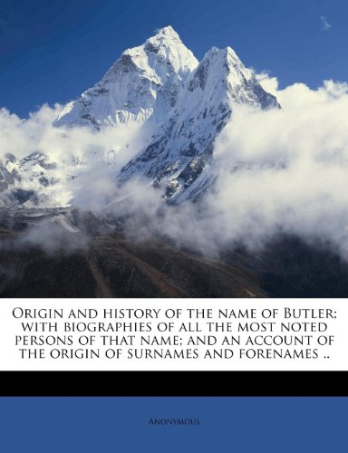 Origin And History Of The Name Of Butler; With Biographies Of All The Most Noted Persons Of That Name; And An Account Of The Origin Of Surnames And Forenames .. front-725490
