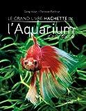 img - for Le grand livre Hachette de l'Aquarium d'eau douce (French Edition) book / textbook / text book