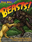 Steve Miller Beasts!: How to Draw Fantastic Predators, Creepy Crawlies, and Cryptids (Fantastic Fantasy)
