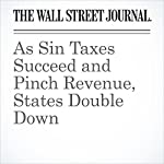 As Sin Taxes Succeed and Pinch Revenue, States Double Down | Mark Peters,Jon Kamp