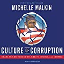 Culture of Corruption: Obama and His Team of Tax Cheats, Crooks, and Cronies (       UNABRIDGED) by Michelle Malkin Narrated by Johnny Heller