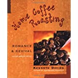 Home Coffee Roasting, Revised, Updated Edition: Romance and Revival ~ Kenneth Davids