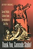Jeffrey Brooks Thank You, Comrade Stalin!: Soviet Public Culture from Revolution to Cold War (Princeton Paperbacks)