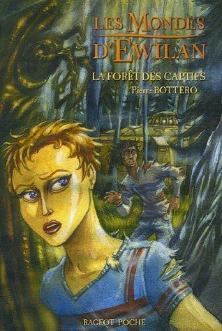 Les mondes d'Ewilan ([1]) : La forêt des captifs