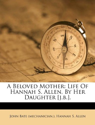 A Beloved Mother: Life Of Hannah S. Allen, By Her Daughter [j.b.].