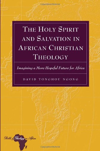 The Holy Spirit and Salvation in African Christian Theology (Bible and Theology in Africa)