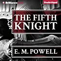 The Fifth Knight Audiobook by E. M. Powell Narrated by James Langton