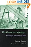 The Green Archipelago: Forestry in Pre-Industrial Japan (Ecology & History)