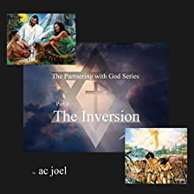 Part 1: The Inversion: The Partnering With God Series (       UNABRIDGED) by ac joel Narrated by ac joel