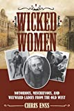 img - for Wicked Women: Notorious, Mischievous, and Wayward Ladies from the Old West book / textbook / text book