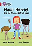 Flash Harriet and the Missing Ostrich Eggs: Ruby/Band 14 (Collins Big Cat) (0007465432) by Wallace, Karen