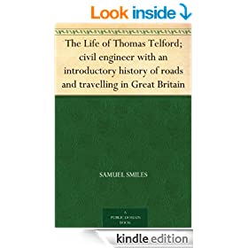 The Life of Thomas Telford; civil engineer with an introductory history of roads and travelling in Great Britain