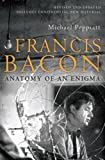 Francis Bacon: Anatomy of an Enigma