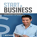 Start a Business: How to Work from Home Making Money with Dropshipping | T Whitmore