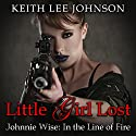 Johnnie Wise in the Line of Fire: Little Girl Lost, Book 7 Audiobook by Keith Lee Johnson Narrated by Lucinda Gainey