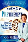 Ready for Pretirement: 3 Secrets for Safe Money and a Fabulous Future