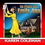 No Place for Emily Ann: Emily Ann, a Vibrant Ten-Year-Old, Longs for Permanent Home with a Loving Family | Karen Marie Coleman