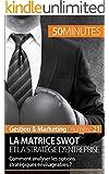 La matrice SWOT et la strat�gie d'entreprise: Comment analyser les options strat�giques envisageables ? (Gestion & Marketing t. 21)
