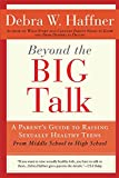 Beyond the Big Talk Revised Edition: A Parent's Guide to Raising Sexually Healthy Teens - From Middle School to High School and Beyond
