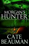 Book cover image for Morgan's Hunter: Book One In The Bodyguards Of L.A. County Series