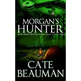 Morgan's Hunter: Book One In The Bodyguards Of L.A. County Series ~ Cate Beauman