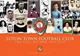 Luton Town Football Club. A Full Record 1885-2010