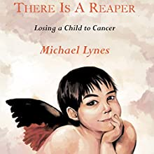 There Is a Reaper: Losing a Child to Cancer Audiobook by Michael Lynes Narrated by Gerald Zimmerman