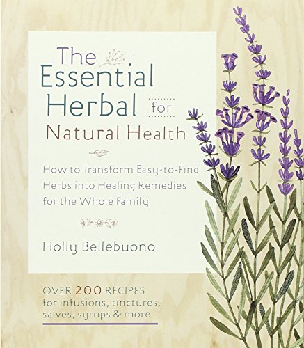 The Essential Herbal for Natural Health: How to Transform Easy-to-Find Herbs into Healing Remedies for the Whole Family PDF