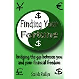 Finding Your Fortune - bridging the gap between you and your financial freedom (Love and Money Relationships Books Book 1) ~ Sparkle Phillips