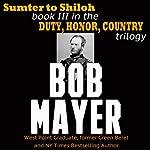 Sumter to Shiloh: Duty, Honor, Country, Book 3 | Bob Mayer