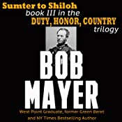 Sumter to Shiloh: Duty, Honor, Country, Book 3 | Bob Mayer