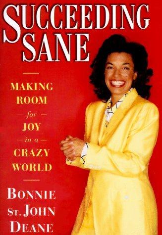 succeeding-sane-making-room-for-joy-in-a-crazy-world-by-bonnie-st-john-deane-1998-02-06