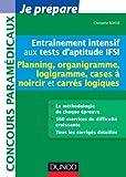Entraînement intensif aux tests d'aptitude IFSI - Planning, Organigramme, Logigramme: Planning, Organigramme, Logigramme, Cases à noircir, Carrés logiques...