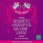 Aphrodite's Workshop for Reluctant Lovers | Marika Cobbold