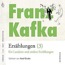 Ein Landarzt und andere Erzählungen (Franz Kafka - Erzählungen 3) Hörbuch von Franz Kafka Gesprochen von: Axel Grube