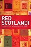 img - for Red Scotland? The Rise and Decline of the Scottish Radical Left, 1880s-1930s: Red Scotland? The Rise and Decline of the Scottish Radical Left, 1872s-1932s 1st edition by Kenefick, William (2007) Paperback book / textbook / text book