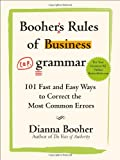 Boohers Rules of Business Grammar: 101 Fast and Easy Ways to Correct the Most Common Errors