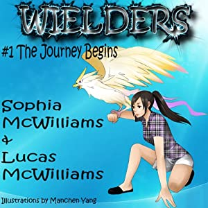 Wielders, Book 1: The Journey Begins | [Sophia McWilliams, Lucas McWilliams]