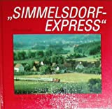"""Simmelsdorf Express"" - Geschichte der Nebenbahn von Neunkirchen am Sand (Schnaittach Bhf) nach Simmelsdorf-Hüttenbach"